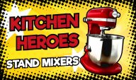 Kitchen Heroes: Stand Mixers