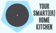 Your Smart(er) Home Kitchen